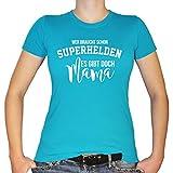 Shirtfun24 Damen Wer braucht Schon Superhelden es gibt doch Mama T-Shirt, Türkis (Blau), M