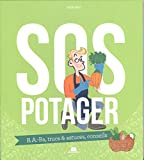 SOS Potager - B.a.-ba, trucs & astuces, conseils