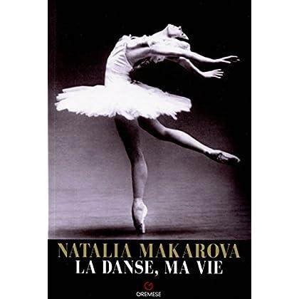 Natalia Makarova - La danse, ma vie: Le parcours extraordinaire d'une étoile qui a illuminé la danse du XXe siècle