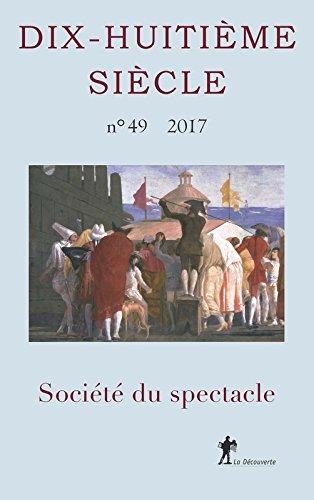 Dhs 2017 Numero 49 : Societe du Spectacle par Revue Dix-Huit Siecl