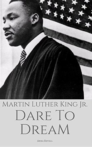 MARTIN LUTHER KING JR: Dare To Dream: The True Story of a Civil Rights Icon
