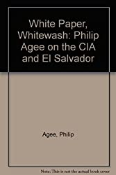 White Paper, Whitewash: Interviews with Philip Agee on the CIA and El Salvador by Philip Agee (1982-02-02)