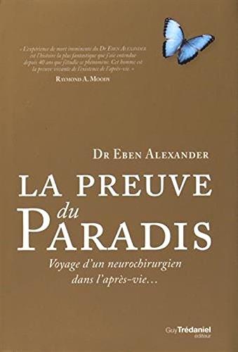 La Preuve du paradis - voyage d'un neurochirurgien dans l'apres vie [ Proof of Heaven: A Neurosurgeon's Journey into the Afterlife ] (French Edition)
