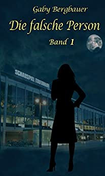 Die falsche Person: Band 1 (German Edition) by [Gaby Bergbauer]