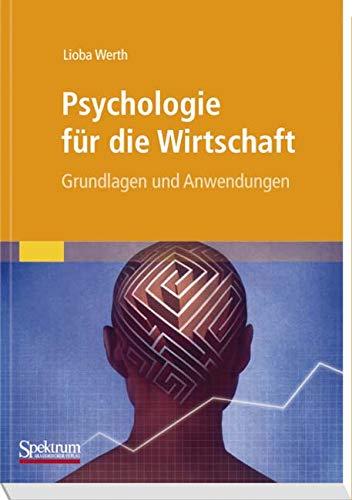 Psychologie für die Wirtschaft: Grundlagen und Anwendungen