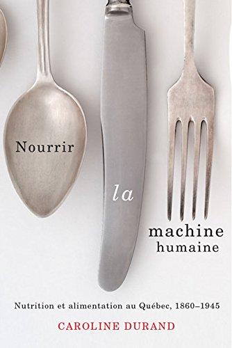 Nourrir la machine humaine: Nutrition et alimentation au Québec, 1860-1945 (Studies on the History of Quebec/Études d'histoire du Québec t. 27)