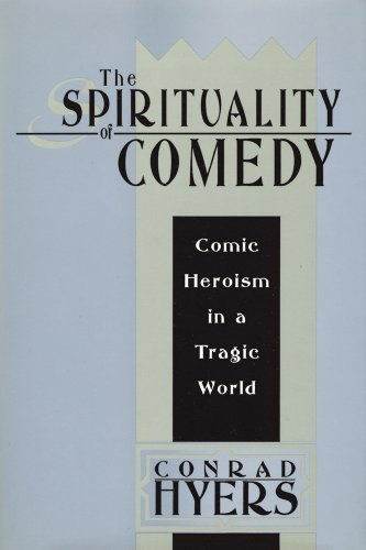 The Spirituality of Comedy: Comic Heroism in a Tragic World by Hyers, Conrad (2008) Paperback
