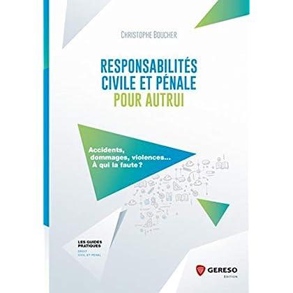 Responsabilités civile et pénale pour autrui: Accidents, dommages, violences... à qui la faute ?