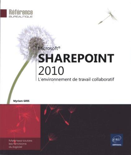 SharePoint 2010 - L'environnement de travail collaboratif par Myriam GRIS