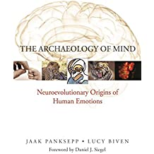 The Archaeology of Mind: Neuroevolutionary Origins of Human Emotions (Norton Series on Interpersonal Neurobiology (Hardcover))