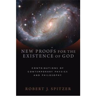 [ NEW PROOFS FOR THE EXISTENCE OF GOD CONTRIBUTIONS OF CONTEMPORARY PHYSICS AND PHILOSOPHY BY SPITZER, ROBERT J.](AUTHOR)HARDBACK