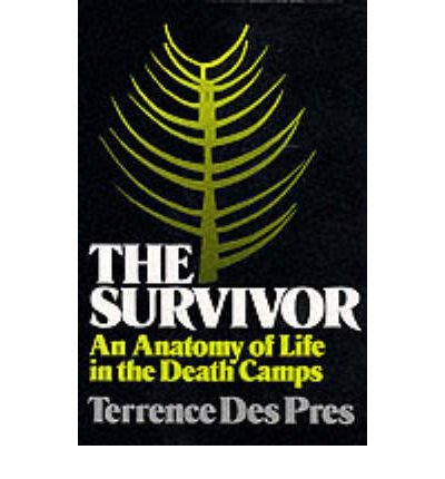 [(The Survivor: An Anatomy of Life in the Death Camps )] [Author: Terrence Des Pres] [Feb-1980]