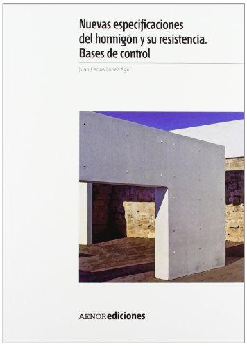Nuevas especificaciones del hormigón y su resistencia. Bases de control por Juan Carlos López Agüí