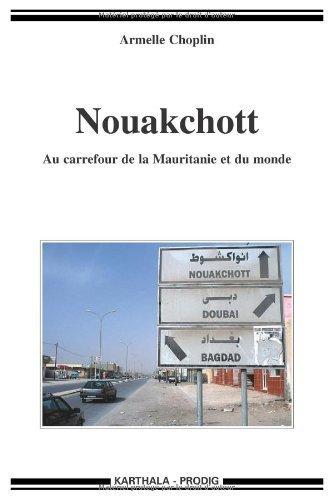 Nouakchott. Au carrefour de la Mauritanie et du monde de Armelle CHOPLIN (15 dcembre 2009) Broch