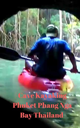 Cave Kayaking Phuket Phang Nga Bay Thailand (English Edition)