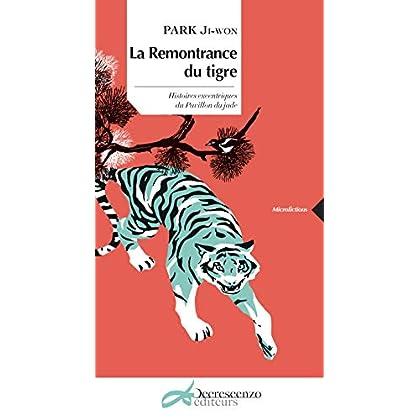 La remontrance du tigre: Histoires excentriques du pavillon de jade (Micro- fictions)