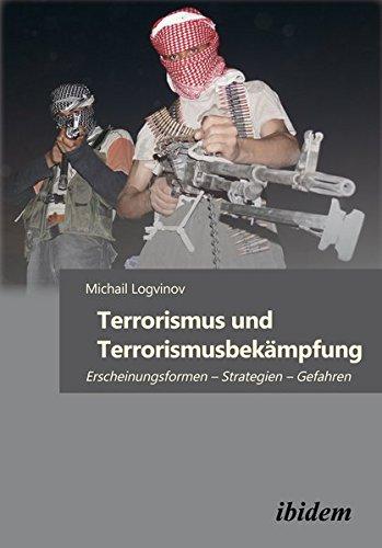 Terrorismus und Terrorismusbekämpfung: Erscheinungsformen – Strategien – Gefahren