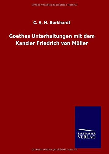 Goethes Unterhaltungen mit dem Kanzler Friedrich von Müller por C. A. H. Burkhardt