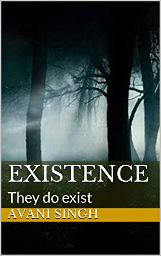 Existence They Do Exist Ebook Avani Singh Amazonin Kindle Store