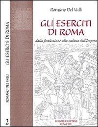 Gli eserciti di Roma. Dalla fondazione alla caduta dell'impero