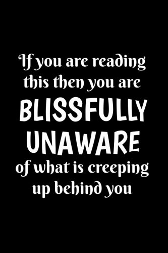 If You Are Reading This, You Are Blissfully Unaware Of What Is Creeping Up Behind: Funny Halloween Writing Journal Lined, Diary, Notebook for Men & Women