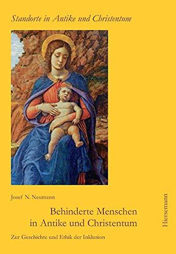 Behinderte Menschen in Antike und Christentum: Zur Geschichte und Ethik der Inklusion (Standorte in Antike und Christentum)