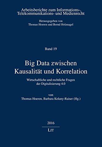 Big Data zwischen Kausalität und Korrelation: Wirtschaftliche und rechtliche Fragen der Digitalisierung 4.0
