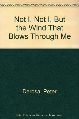 Not I, Not I, But the Wind That Blows Through Me