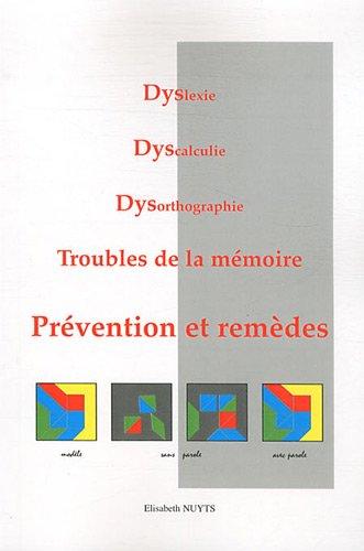 Dyslexie, Dyscalculie, Dysorthographie, Troubles de la mémoire : Prévention et remèdes par Elisabeth Vaillé-Nuyts
