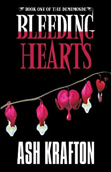 Bleeding Hearts: Book One of the Demimonde by [Krafton, Ash]