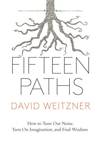 Fifteen Paths: How to Tune Out Noise, Turn On Imagination and Find Wisdom (English Edition)