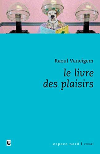 Le livre des plaisirs par Raoul Vaneigem, Pol Charles