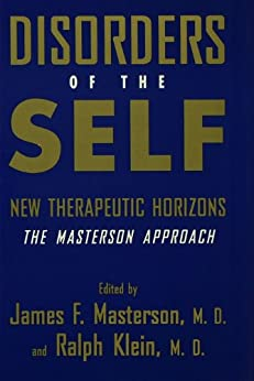 Disorders of the Self: New Therapeutic Horizons: The Masterson Approach by [Masterson M. D., James F., Ralph Klein M. D.]