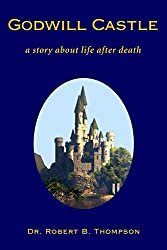 Godwill Castle: a story about life after death (English Edition)