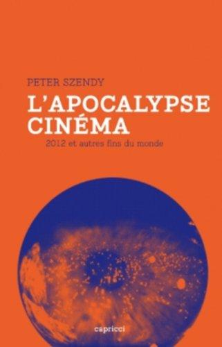 L'apocalypse-cinéma : 2012 et autres fin du monde par Peter Szendy