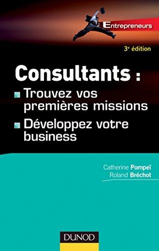 Consultants : trouvez vos premières missions - 3e éd. : Développez votre business (Entrepreneurs)