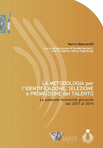 La metodologia per l'identificazione, selezione e promozione del talento. La pallavolo femminile giovanile dal 2007 al 2014 por Marco Mencarelli
