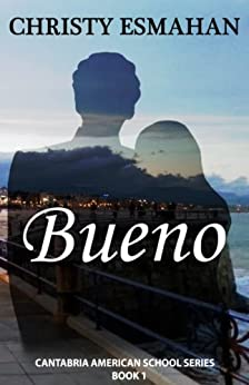 Bueno: A love story set in Spain (Cantabria American School series Book 1) (English Edition) de [Esmahan, Christy]