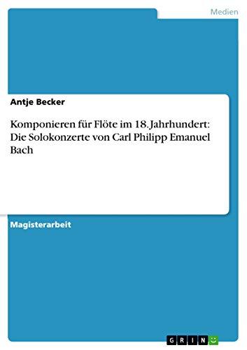 Komponieren für Flöte im 18. Jahrhundert: Die Solokonzerte von Carl Philipp Emanuel Bach
