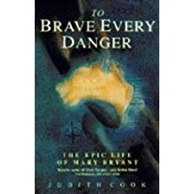 To Brave Every Danger: Epic Life of Mary Bryant of Fowey, Highwaywoman and Convicted Felon, Her Transportation and Amazing Escape from Botany Bay by Judith Cook (1994-11-11)
