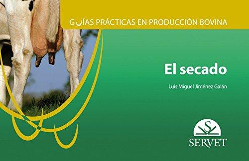 El secado. Guias prácticas en produccióon bovina - Libros de veterinaria - Editorial Servet (Guías prácticas en producción bovina) por Luis Miguel Jiménez Galán