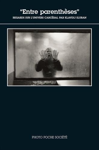 Entre parenthèses : Regards sur l'univers carcéral par Klavdij Sluban