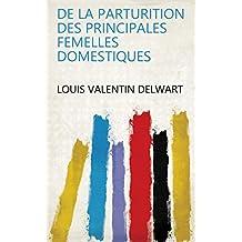 De la parturition des principales femelles domestiques (French Edition)