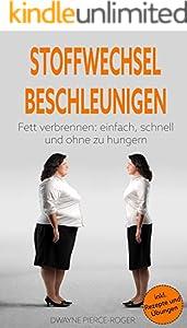 Stoffwechsel beschleunigen: Schnell und einfach fett verbrennen (Fett verbrennen am Bauch, Beinen und Hüften) inkl. Rezepte und Übungen