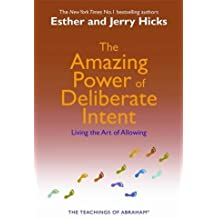 The Amazing Power of Deliberate Intent: Living the Art of Allowing by Esther Hicks (2006-11-24)