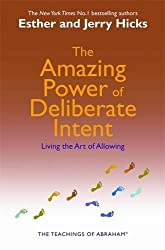 The Amazing Power of Deliberate Intent: Living the Art of Allowing by Esther Hicks (2006-11-06)