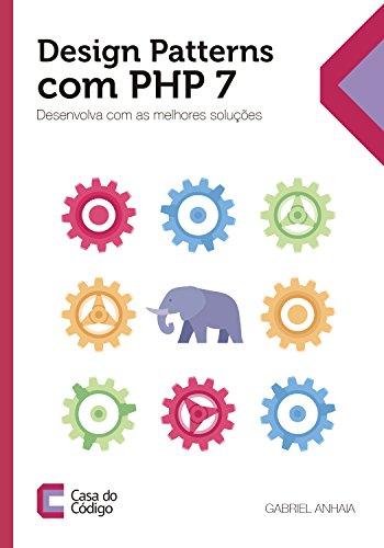 Design Patterns com PHP 7: Desenvolva com as melhores soluções (Portuguese Edition) por Gabriel Anhaia