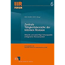 Zentrale Tätigkeitsbereiche der Internen Revision: Aktuelle und zukünftige Schwerpunkte erfolgreicher Revisionsarbeit (IIR-Forum, Band 6)