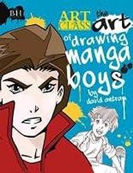 The Art of Drawing Manga Boys (Art Class)