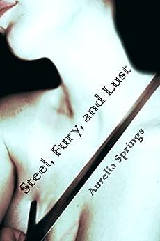 Steel, Fury, and Lust (English Edition) par [Springs, Aurelia]